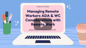 Managing Remote Workers ADA & WC Considerations with Remote Work